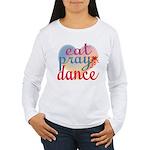 Eat Pray Dance Women's Long Sleeve T-Shirt