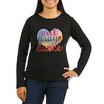 Eat Pray Dance Women's Long Sleeve Dark T-Shirt