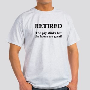 Retired Pay Stinks Hours Great Light T-Shirt
