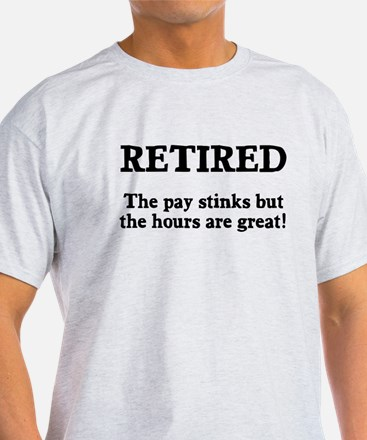 Retired Pay Stinks Hours Great T-Shirt