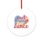 Eat Pray Dance Ornament (Round)