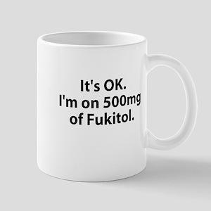 It's ok i'm on Fukitol Mug