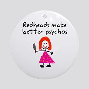 Redheads make better psychos Ornament (Round)