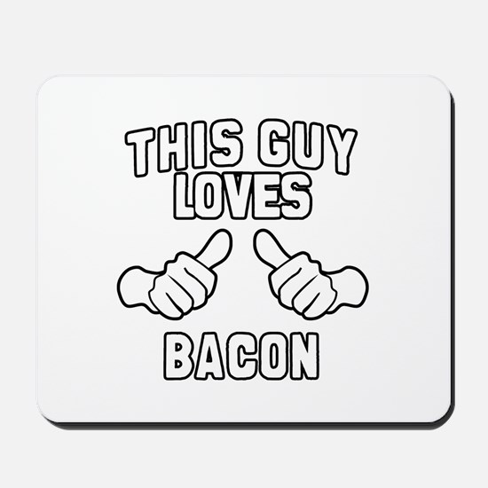 This Guy Loves Bacon Mousepad