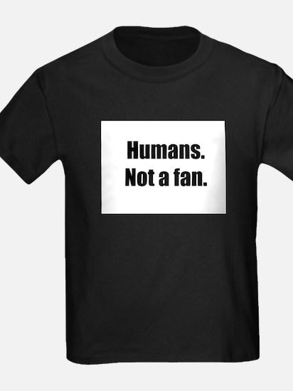 Humans. Not a fan. T