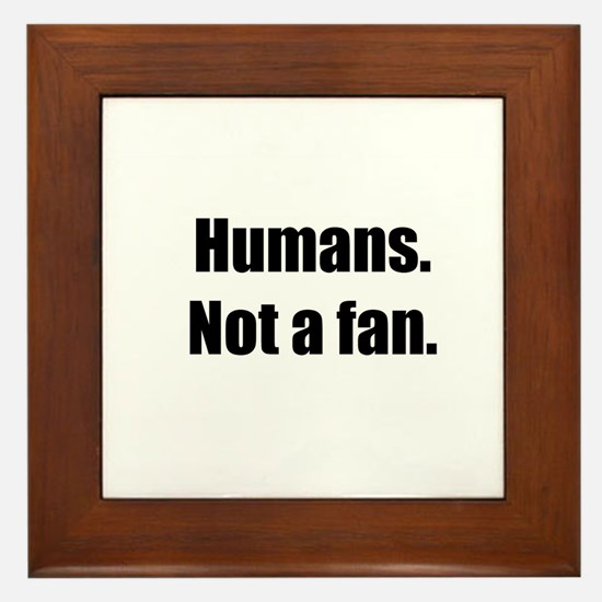 Humans. Not a fan. Framed Tile