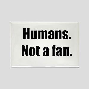 Humans. Not a fan. Rectangle Magnet