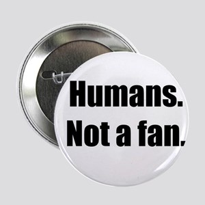 """Humans. Not a fan. 2.25"""" Button"""