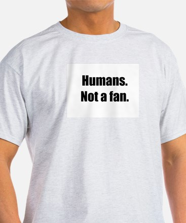 Humans. Not a fan. T-Shirt