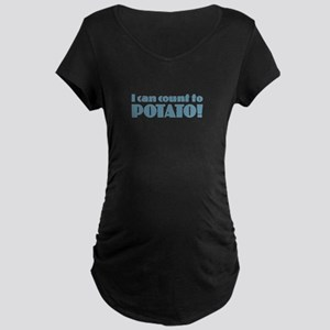 I Can Count to Potato! Maternity T-Shirt