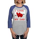 LOVE MY DAD.jpg Womens Baseball Tee
