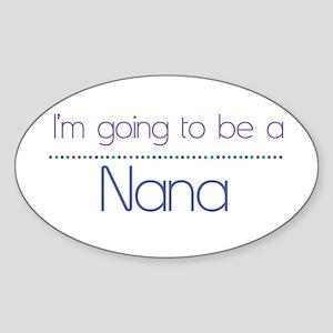 I'm going to be a Nana Oval Sticker