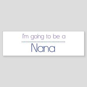 I'm going to be a Nana Bumper Sticker