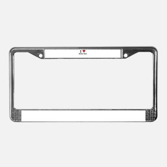 I Love Blank CUSTOM License Plate Frame