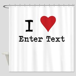 I Love Blank CUSTOM Shower Curtain