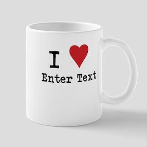 I Love Blank CUSTOM Mug