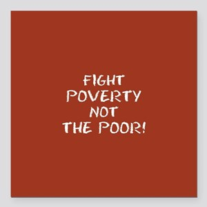 """FIGHT POVERTY... Square Car Magnet 3"""" x 3"""""""