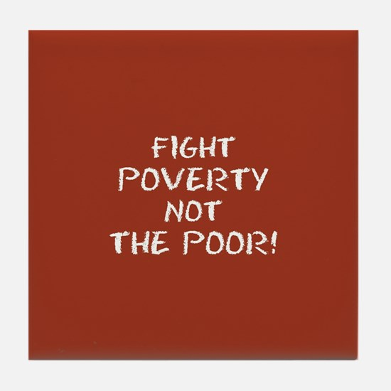 FIGHT POVERTY... Tile Coaster