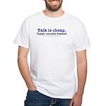 Talk is cheap White T-Shirt