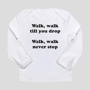 Walk Walk Till You Drop Long Sleeve Infant T-Shirt