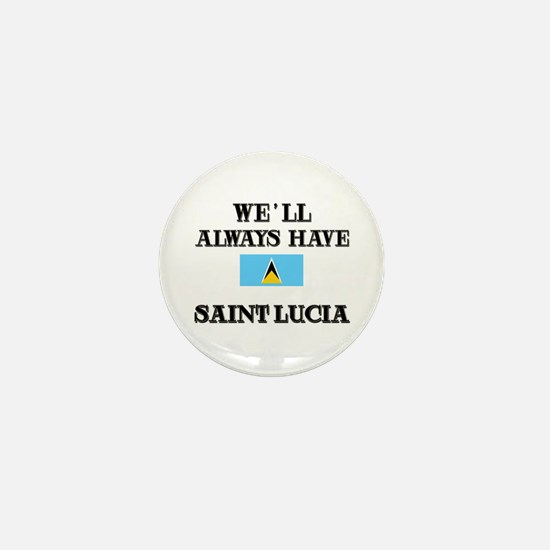 We Will Always Have Saint Lucia Mini Button
