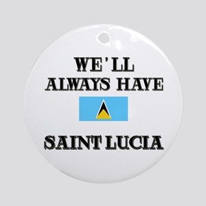 We Will Always Have Saint Lucia Ornament (Round)