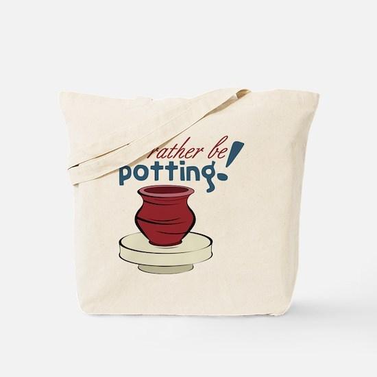 I'd Rather Be Potting Tote Bag