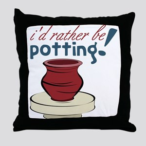 I'd Rather Be Potting Throw Pillow