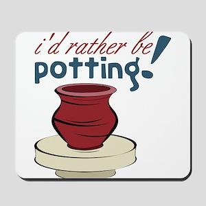 I'd Rather Be Potting Mousepad