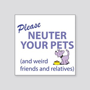 "NEUTER YOUR PETS Square Sticker 3"" x 3"""