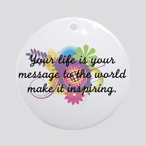 Your life is your message to the world make it ins