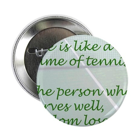 """Life is like a game of tennis...... 2.25"""" Button"""