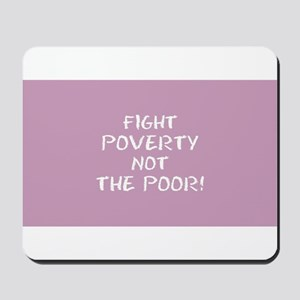 FIGHT POVERTY... Mousepad
