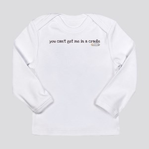 you can't get me in a cradle Long Sleeve T-Shirt