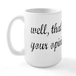 Just Your Opinion, Man... Large Mug