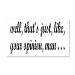 Just Your Opinion, Man... Car Magnet 20 x 12