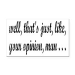 Just Your Opinion, Man... Rectangle Car Magnet