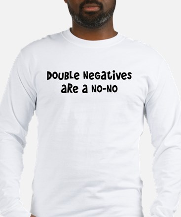 Double Negatives Are A No-No Long Sleeve T-Shirt