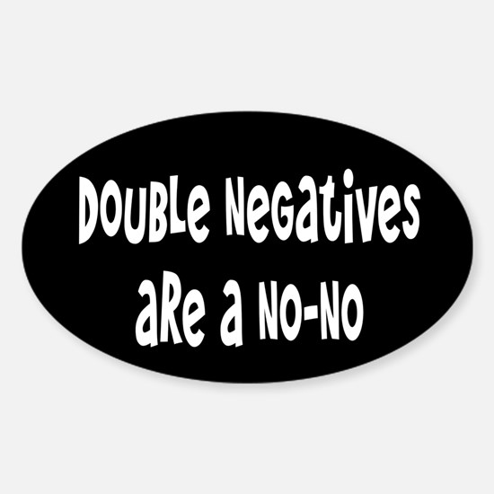 Double Negatives Are A No-No Sticker (Oval)