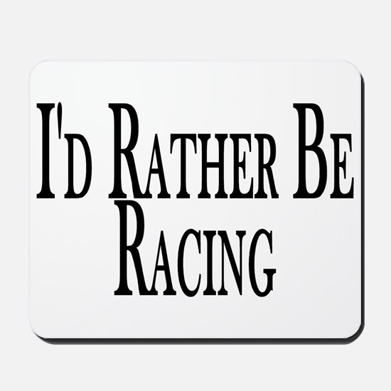 Rather Be Racing Mousepad