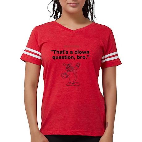 That's a Clown Question, Bro Womens Football Shirt
