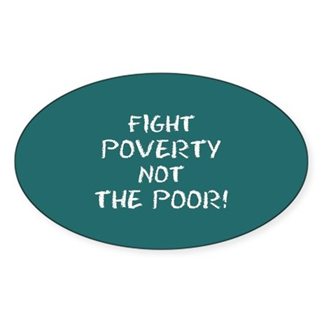 FIGHT POVERTY NOT THE POOR! Sticker
