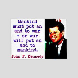 Mankind Must Put An End To War - John Kennedy 5'x7