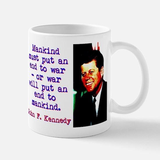 Mankind Must Put An End To War - John Kennedy Mugs