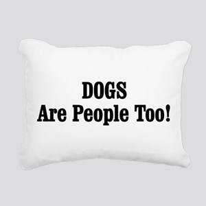 DOGS Are People Too! Rectangular Canvas Pillow