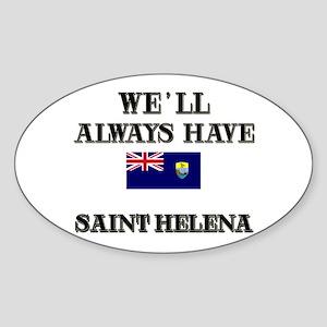 We Will Always Have Saint Helena Oval Sticker