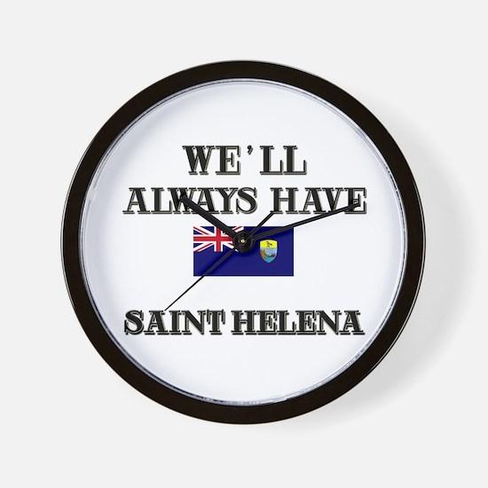We Will Always Have Saint Helena Wall Clock