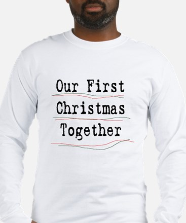 Our First Christmas Together Long Sleeve T-Shirt