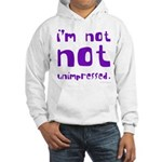 I'm Not NOT Unimpressed Hooded Sweatshirt