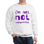 I'm Not NOT Unimpressed Sweatshirt